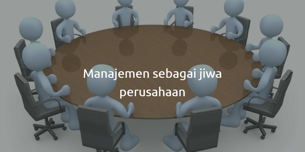manajemen sebagai jiwa perusahaan