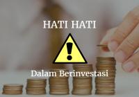 hati-hati dalam berinvestasi