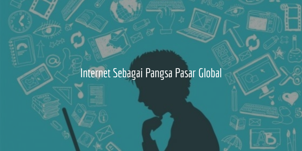 Internet Sebagai Pangsa Pasar Global